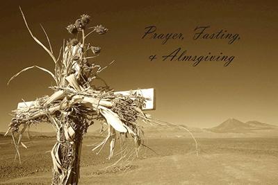 Lent: Prayer, fasting, and almsgiving
